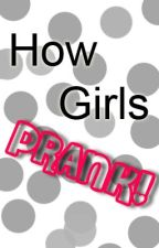 How Girls Prank by HowGirlsWork