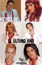 Rebelde, el último año.  by orneem