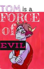 Tom is a Force of Evil (Tomco AU) by BisexualAndProud1212