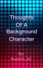 Thoughts of a Background Character  by RockOn_AC