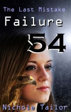 Failure 54: The Last Mistake by nicholetailor