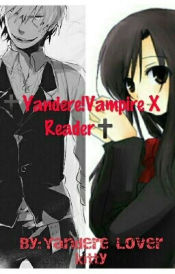 Yandere!Vampire X Reader!Human - Killer Kitty Cat - Wattpad