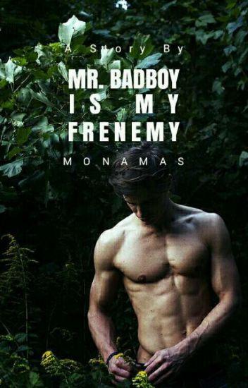 MR. BAD BOY IS MY FRENEMY