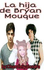 La Hija De Bryan Mouque (jos canela y tu) by chandleryalondra