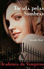 Academia de Vampiros - Tocada pelas sombras by princessrevil