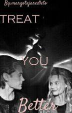 ♡TREAT YOU BETTER♡  AU by margotxjaredleto