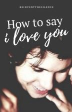 How to say I love you |Ryden| by ReinventTheSilence