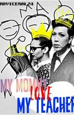 My Mommy Love My Teacher (ViceRylle Story)  by Samviceral24