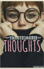 Thoughts by yahitsjackie