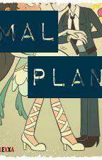 Mal Plan |Tomco| by CallMeLexxa