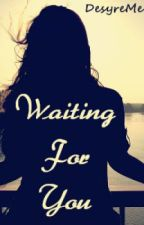 Waiting For You (Wattys 2013) by DesyreMe