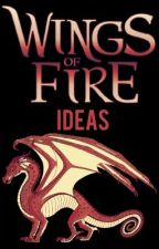 Wings of Fire Ideas!  by Onewhisker