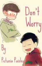 Don't Worry  by PetuniaFanfic