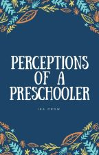 Perceptions of a Preschooler by IraCrow13