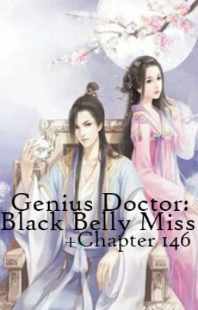 Genius Doctor: Black Belly Miss Chapter 146-400 by zerochii018