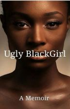 Ugly Black Girl: A memoir by avinaquinn_