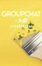 Groupchat;JMB by luhvjoey