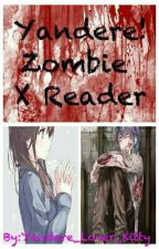 Yandere!Zombie X Reader  by Yandere_Lover_Kitty