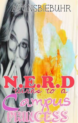 N.E.R.D turns to a CAMPUS PRINCESS (COMPLETED) EDITED!!