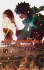 How You Became A Hero ~ My Hero Academia (Midoriya Izuku X Reader)  ✔ by Solange_B02