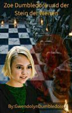 Zoe Dumbledore und der Stein der Weisen by GwendolynDumbledore