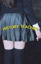HISTORY TEACHER [L. Hemmings] by cobainxspirit