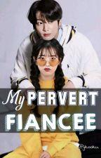 My Pervert Fiance [BOOK 1] by WendelRamirez