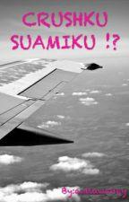 CRUSHKU SUAMIKU !? by azliawaney