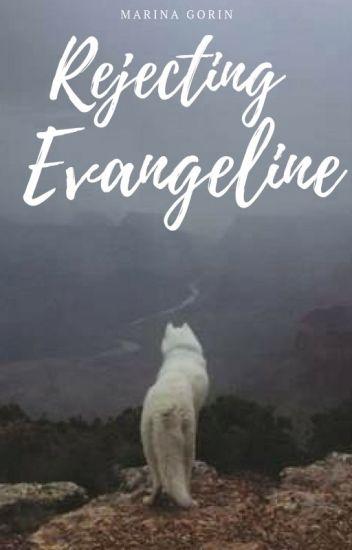 Rejecting Evangeline | ✓
