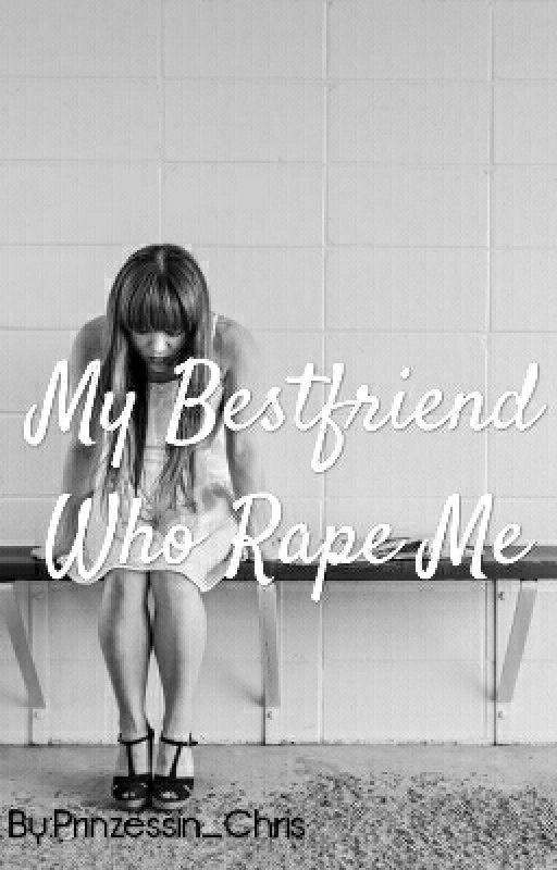 My Bestfriend Who Rape Me by chris_2425