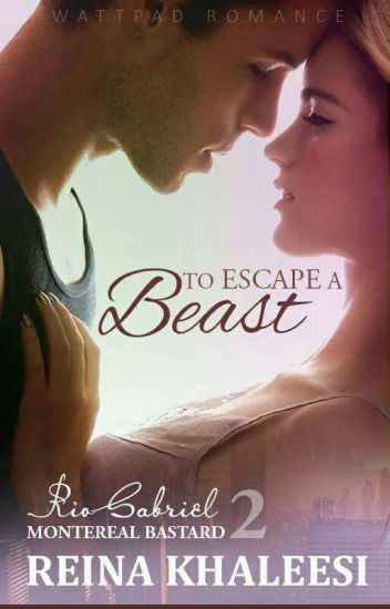 Montereal Bastards 2: To Escape a Beast (COMPLETED) ✔ #WATTYS2017