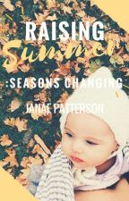 Raising Summer: Seasons Changing  by Beautiful_Mess02