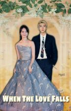 When The Love Falls (COMPLETE) by Hyull_Fanfiction
