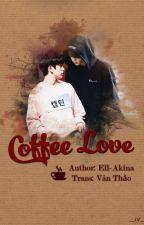[Trans-fic] Cà Phê Tình Yêu - Coffee Love by linhieuhy