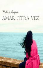 Amar Otra Vez by pilarlepe