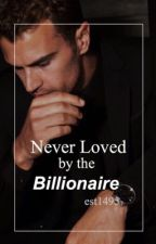 Never Loved By The Billionaire by est1495