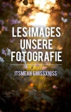 Les images - Unsere Fotografie  by MissxNiss