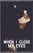 When I Close My Eyes by aryanjafary