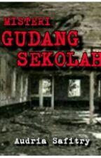 Misteri Gudang Sekolah by 17Audria