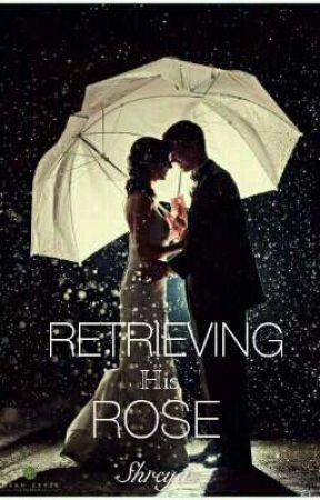 Retrieving His Rose by ShreyaNayak_