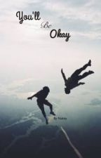you'll be okay  by __kitchensink