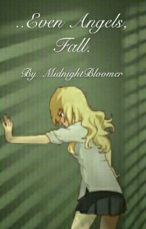 ..Even Angels, Fall. by MidnightBloomer