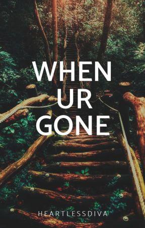 When Ur Gone   One Shot by heartlessdiva