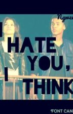 l Hate You, I Think by oaklandbaddie