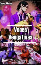 Voces Vengativas (five nights at freddy's) by kyoko_Martzz