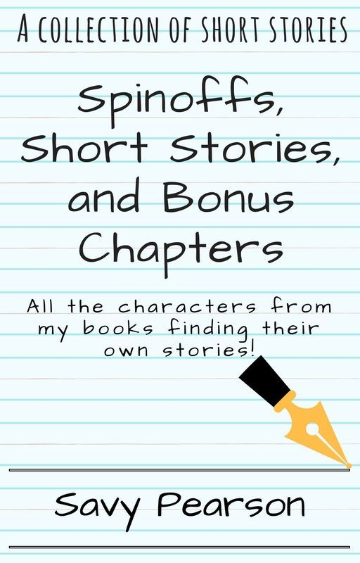Spinoffs, Short Stories and Bonus Chapters ^_^ by Savy_Pearson