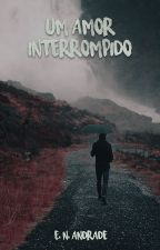 Um Amor Interrompido [LIVRO 2] by enandrade