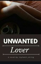 Unwanted Lover by myheart_string