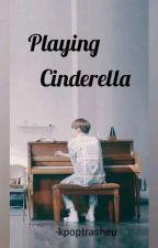 Playing Cinderella ≠ Cha. Eunwoo by -Kpoptrasheu