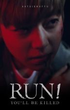 RUN! : You'll be Killed by artsignofyu